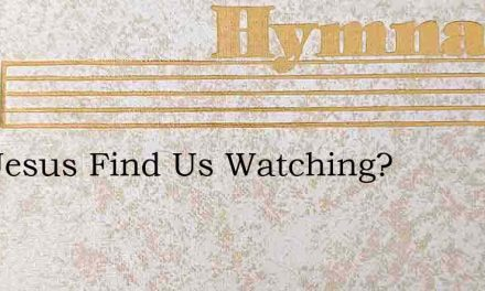 Will Jesus Find Us Watching? – Hymn Lyrics
