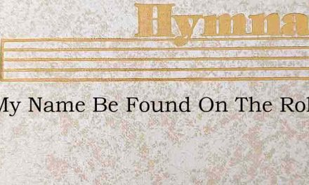 Will My Name Be Found On The Roll Of The – Hymn Lyrics