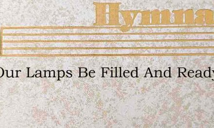 Will Our Lamps Be Filled And Ready – Hymn Lyrics