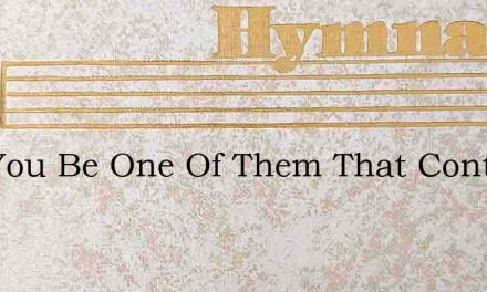 Will You Be One Of Them That Contrite Kn – Hymn Lyrics