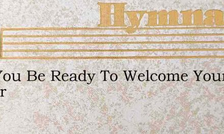 Will You Be Ready To Welcome Your Savior – Hymn Lyrics