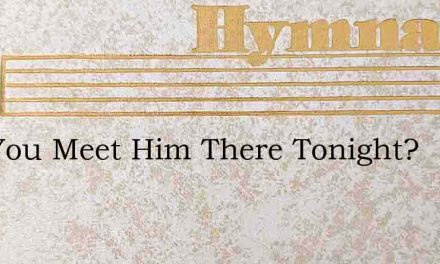 Will You Meet Him There Tonight? – Hymn Lyrics