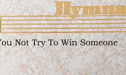 Will You Not Try To Win Someone – Hymn Lyrics
