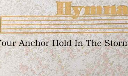 Will Your Anchor Hold In The Storms Of L – Hymn Lyrics