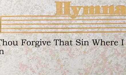 Wilt Thou Forgive That Sin Where I Begun – Hymn Lyrics