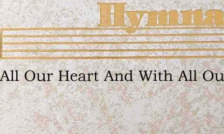 With All Our Heart And With All Our Mind – Hymn Lyrics
