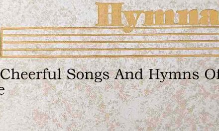 With Cheerful Songs And Hymns Of Praise – Hymn Lyrics