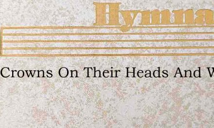 With Crowns On Their Heads And With Harp – Hymn Lyrics