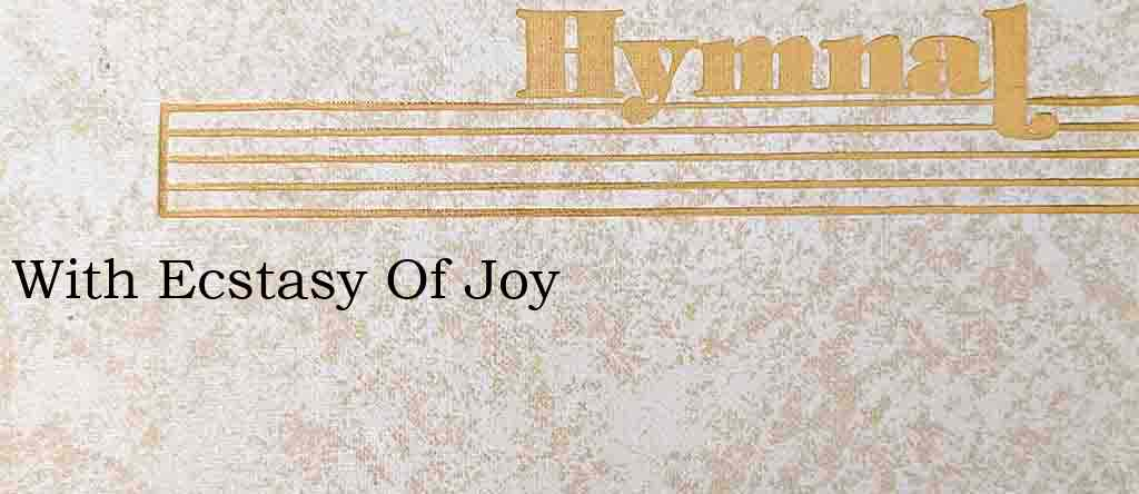 With Ecstasy Of Joy – Hymn Lyrics