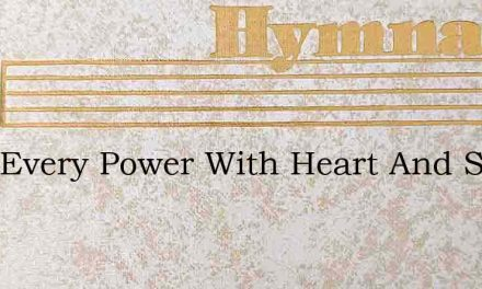 With Every Power With Heart And Soul – Hymn Lyrics