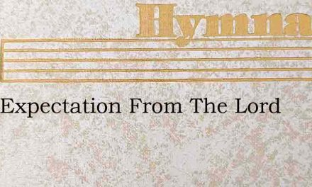 With Expectation From The Lord – Hymn Lyrics