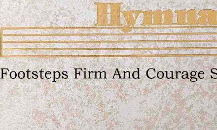 With Footsteps Firm And Courage Strong – Hymn Lyrics