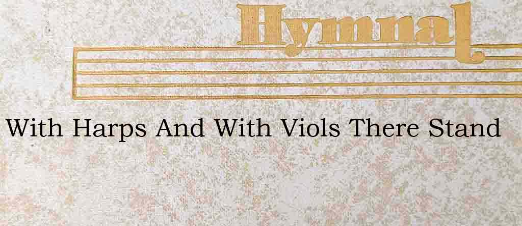 With Harps And With Viols There Stand – Hymn Lyrics