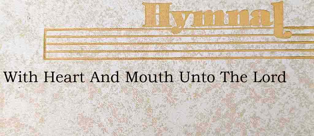 With Heart And Mouth Unto The Lord – Hymn Lyrics