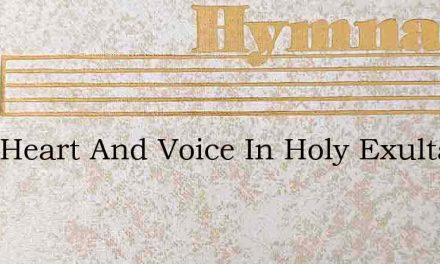 With Heart And Voice In Holy Exultation – Hymn Lyrics