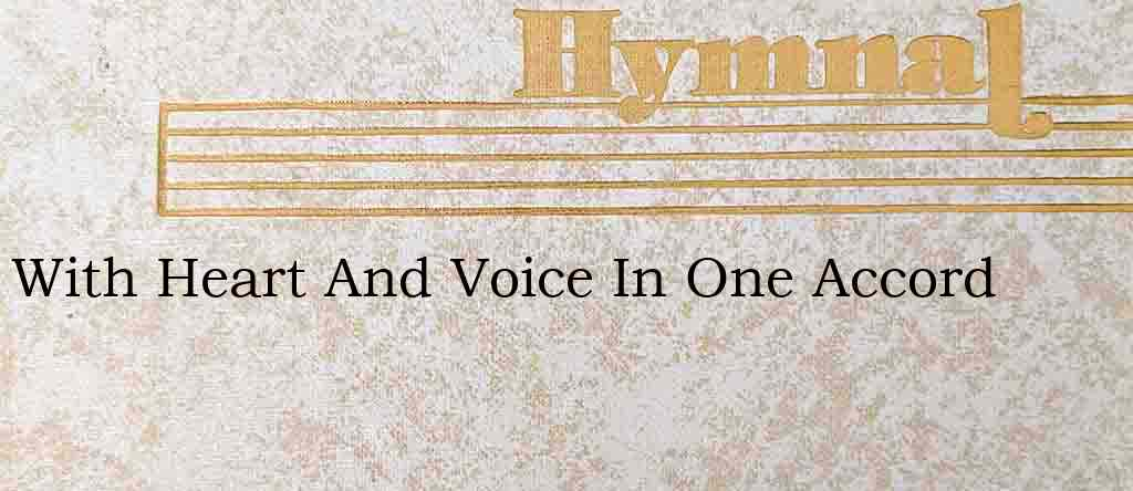 With Heart And Voice In One Accord – Hymn Lyrics