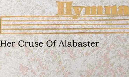 With Her Cruse Of Alabaster – Hymn Lyrics