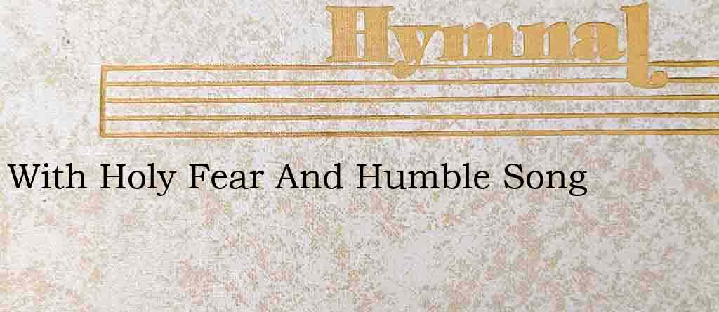 With Holy Fear And Humble Song – Hymn Lyrics