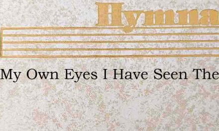 With My Own Eyes I Have Seen The Salv – Hymn Lyrics