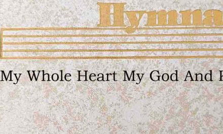 With My Whole Heart My God And King Tate – Hymn Lyrics