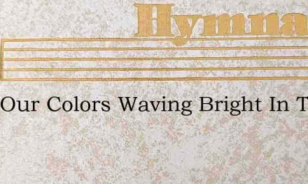 With Our Colors Waving Bright In The Bla – Hymn Lyrics