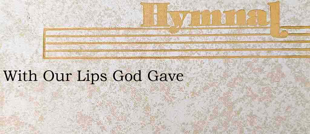 With Our Lips God Gave – Hymn Lyrics