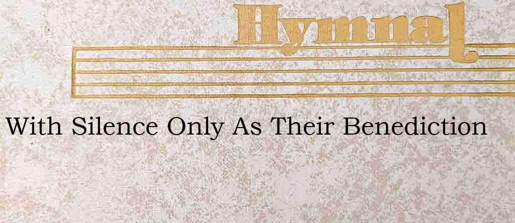 With Silence Only As Their Benediction – Hymn Lyrics