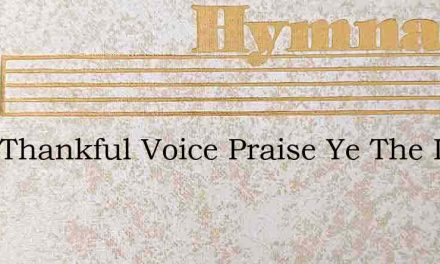 With Thankful Voice Praise Ye The Lord – Hymn Lyrics