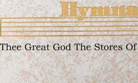 With Thee Great God The Stores Of Light – Hymn Lyrics