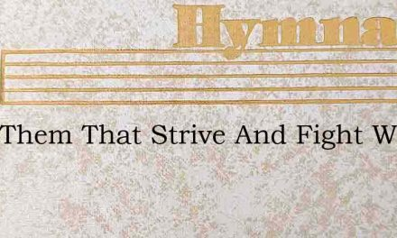 With Them That Strive And Fight With Me – Hymn Lyrics