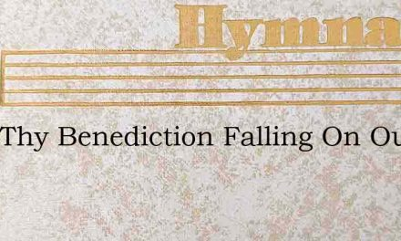 With Thy Benediction Falling On Our Ear – Hymn Lyrics
