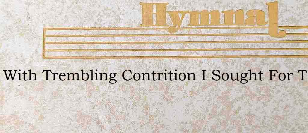 With Trembling Contrition I Sought For T – Hymn Lyrics