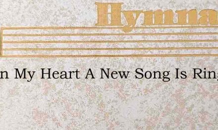 Within My Heart A New Song Is Ringing – Hymn Lyrics