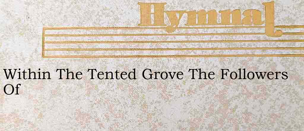 Within The Tented Grove The Followers Of – Hymn Lyrics