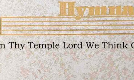 Within Thy Temple Lord We Think On – Hymn Lyrics