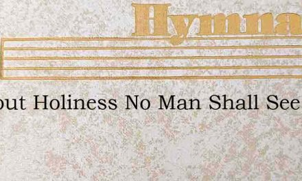 Without Holiness No Man Shall See The Lo – Hymn Lyrics