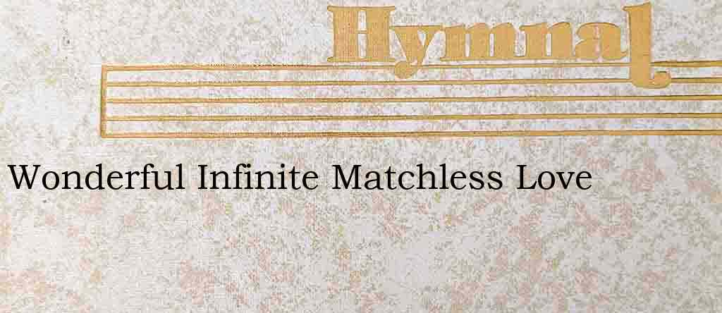 Wonderful Infinite Matchless Love – Hymn Lyrics