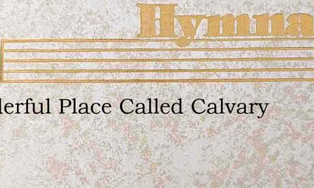 Wonderful Place Called Calvary – Hymn Lyrics
