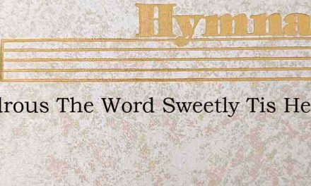 Wondrous The Word Sweetly Tis Heard – Hymn Lyrics