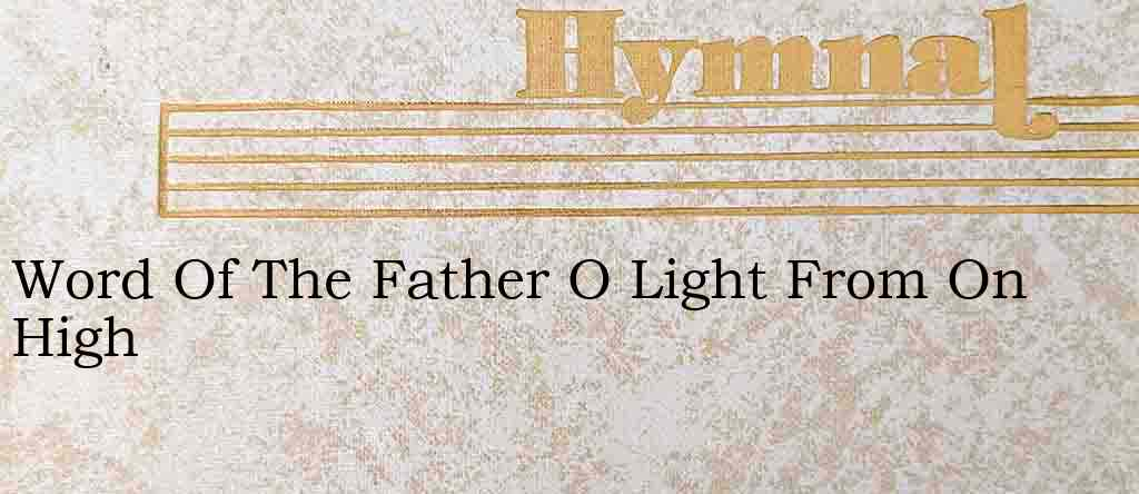 Word Of The Father O Light From On High – Hymn Lyrics