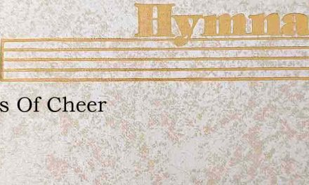 Words Of Cheer – Hymn Lyrics
