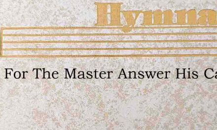 Work For The Master Answer His Call – Hymn Lyrics