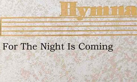 Work For The Night Is Coming – Hymn Lyrics