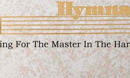 Working For The Master In The Harvest Fi – Hymn Lyrics