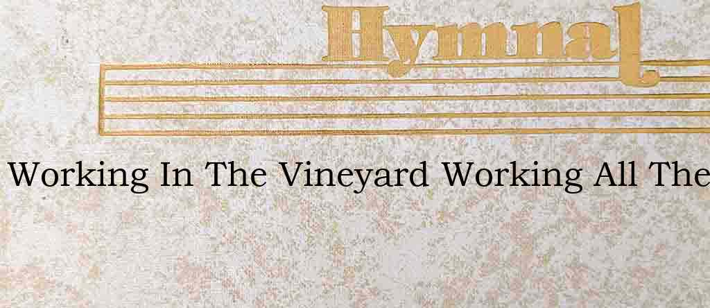 Working In The Vineyard Working All The – Hymn Lyrics