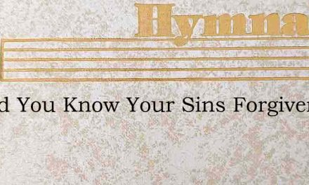 Would You Know Your Sins Forgiven – Hymn Lyrics