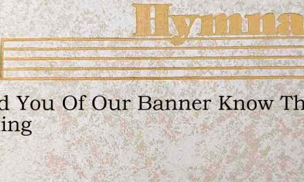 Would You Of Our Banner Know The Meaning – Hymn Lyrics