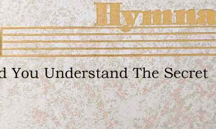 Would You Understand The Secret – Hymn Lyrics