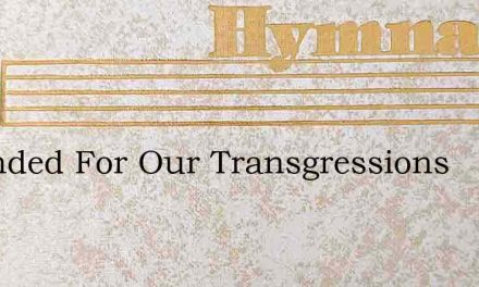 Wounded For Our Transgressions – Hymn Lyrics