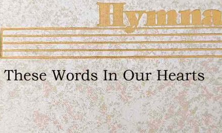 Write These Words In Our Hearts – Hymn Lyrics